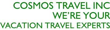 Cosmos travel inc  We're your  Vacation travel experts